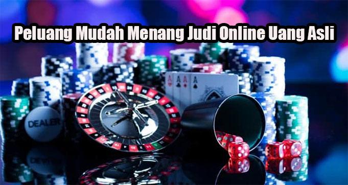 Peluang Mudah Menang Judi Online Uang Asli