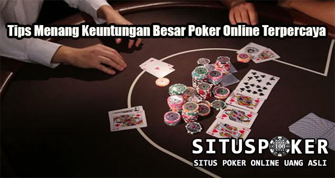 Tips Menang Keuntungan Besar Poker Online Terpercaya